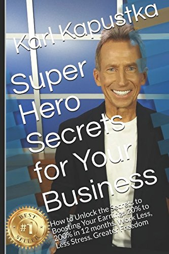 Super Hero Secrets for Your Business: How to Unlock the Secrets to Boosting Your Earnings 20% to 200% in 12 months. Work Less, Less Stress. Greater Freedom pdf