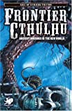 img - for Frontier Cthulhu: Ancient Horrors in the New World (Call of Cthulhu Fiction) book / textbook / text book