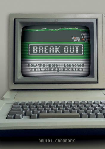 Break Out: How the Apple II Launched the PC Gaming Revolution (Computer Ii Apple)