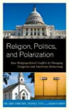 Religion, Politics, and Polarization, William V. D'Antonio and Steven A. Tuch, 1442223979
