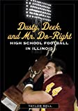 img - for Dusty, Deek, and Mr. Do-Right: High School Football in Illinois book / textbook / text book