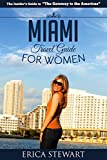 MIAMI: THE COMPLETE INSIDERS GUIDE FOR WOMEN TRAVELING TO MIAMI: A Travel Florida America Guidebook. (America Miami Shopping Beach General Short Reads Travel)