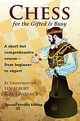 Chess for the Gifted & Busy: A Short But Comprehensive Course From Beginner to Expert - Second Revised Edition (Second Revised Edition) (Comprehensive Chess Course)