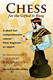 Chess For The Gifted & Busy: A Short But Comprehensive Course From Beginner To Expert - Second Revised Edition (second Revised Edition) (comprehensive Chess Course)-Lev Alburt Al Lawrence