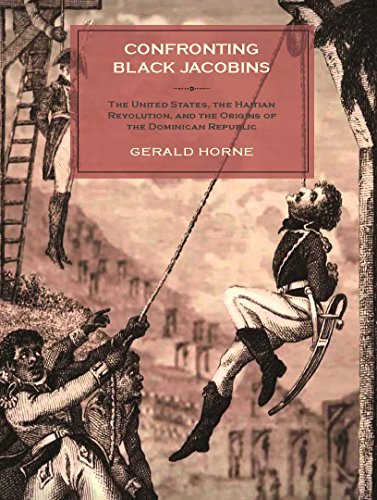 - Confronting Black Jacobins: The U.S., the Haitian Revolution, and the Origins of the Dominican Republic
