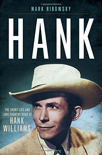 Read Online Hank: The Short Life and Long Country Road of Hank Williams pdf