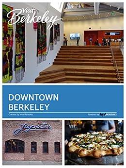 Downtown Berkeley (Visit Berkeley) by [Editors, BYC, Esguerra, Emily, Burzlaff, MiSoon, Fung, Randy, Solomon, Lauren, A.E., Michael]