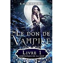 Le don de vampire 1 : Sortilèges de la nuit (French Edition)