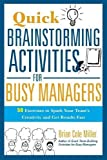 Quick Brainstorming Activities for Busy Managers: 50 Exercises to Spark Your Team's Creativity and Get Results Fast (Agency/Distributed)