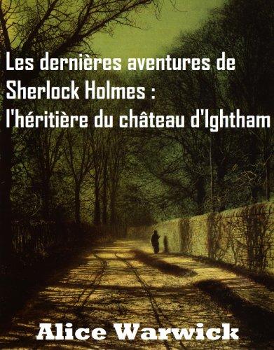 Les dernières aventures de Sherlock Holmes : l'héritière du château d'Ightham (French Edition)