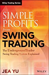 Simple Profits from Swing Trading: The Underground Trader Swing Trading System Explained