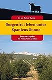 Sorgenfrei leben unter Spaniens Sonne: Experten-Ratgeber für Deutsche in Spanien