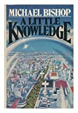 A Little Knowledge, Michael Bishop, 0399119434