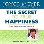The Secret to True Happiness: Enjoy Today, Embrace Tomorrow | Joyce Meyer