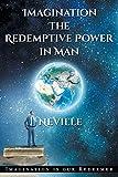 Neville Goddard: Imagination: The Redemptive Power