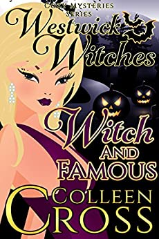 Witch & Famous  (A Westwick Witches Cozy Mystery): Westwick Witches Cozy Mysteries Series by [Cross, Colleen]