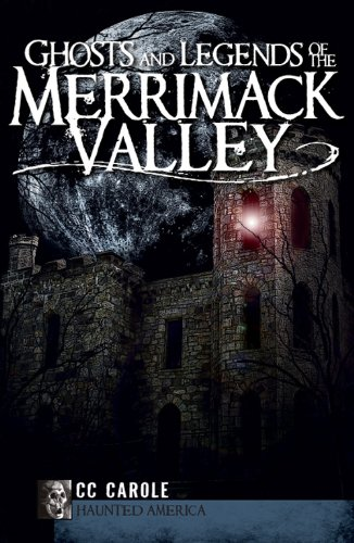 Ghosts and Legends of the Merrimack Valley (Haunted America) (Best Haunted Houses In Massachusetts)