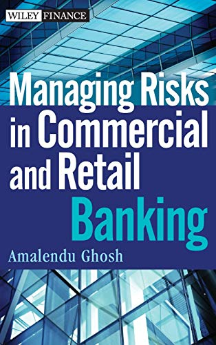 Managing Risks in Commercial and Retail Banking (Global Banking And Markets Credit Risk Management)