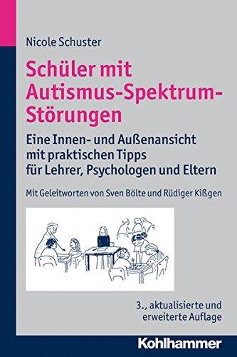 schler-mit-autismus-spektrum-strungen-eine-innen-und-aussenansicht-mit-praktischen-tipps-fr-lehrer-psychologen-und-eltern