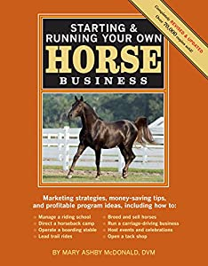 Starting & Running Your Own Horse Business, 2nd Edition: Marketing strategies, money-saving tips, and profitable program ideas from Storey Publishing, LLC