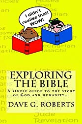 Exploring The Bible: A simple guide to the story of God and humanity