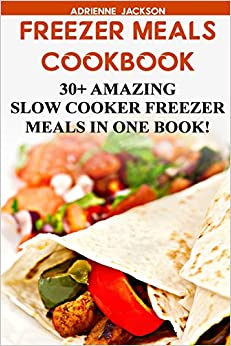Book Freezer Meals Cookbook: 30+ Amazing Slow Cooker Freezer Meals In One Book!: (Freezer Recipes, 365 Days of Quick and Easy, Make Ahead, Freezer Meals) ... cookbook for two, dump dinners cookbook)