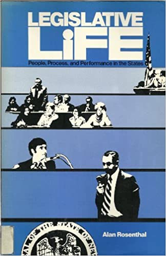 Legislative Life: People, Process, and Performance in the States by Alan Rosenthal (1981-03-01)