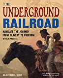 The Underground Railroad: Navigate the Journey from Slavery to Freedom With 25 Projects (Build It Yourself)