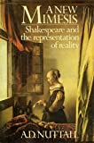 A New Mimesis : Shakespeare and the Representation of Reality, Nuttall, A. D., 0416317804