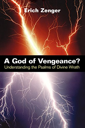 A God of Vengeance?: Understanding the Psalms of Divine Wrath