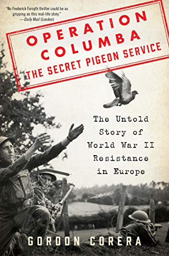Operation Columba—The Secret Pigeon Service: The Untold Story of World War II Resistance in Europe