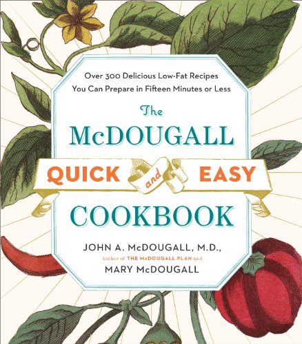 The McDougall Quick and Easy Cookbook: Over 300 Delicious Low-Fat Recipes You Can Prepare in Fifteen Minutes or Less (On The Planet Or In The Planet)
