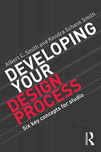 Developing Your Design Process: Six Key Concepts for Studio
