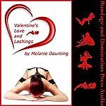Valentine's Love and Lashes: Six Intense Bondage and Domination Erotica Stories   Melanie Daunting