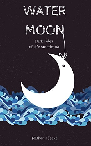 Water Moon: Dark Tales of Life Americana