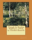 Image of Through the Brazilian Wilderness  (1914)  by: Theodore Roosevelt