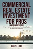 Commercial Real Estate Investment for Pros (and Dummies Too!): An Easy-to-Read-and-Use Manual to Increase Your Intellectual Capital in the Commercial Real Estate Industry