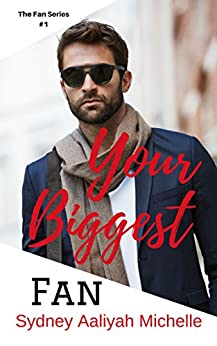 Your Biggest Fan (The Fan Series Book 1) by [Michelle, Sydney Aaliyah]