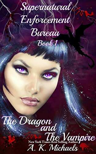 Supernatural Enforcement Bureau, Book 1, The Dragon and The Vampire: Book 1 by [Michaels, A K]