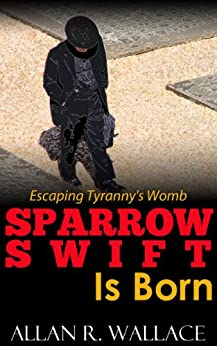 Sparrow Swift Is Born (International Intrigue Book 1) by [Wallace, Allan]