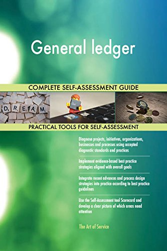 General ledger All-Inclusive Self-Assessment - More than 690 Success Criteria, Instant Visual Insights, Comprehensive Spreadsheet Dashboard, Auto-Prioritized for Quick Results