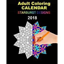 Adult Coloring Calendar: Starburst Designs 2018