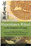 Repentance Ritual of the Emperor of Liang: A complete translation of Repentance Dharma of Kindness & Compassion in the Bodhimanda