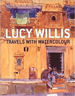 Book Travels with Watercolour: Techniques for Painting Anywhere by Lucy Willis and Robin Capon (2009-02-28)