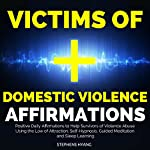Victims of Domestic Violence Affirmation: Positive Daily Affirmations to Help Survivors of Violence Abuse Using the Law of Attraction, Self-Hypnosis, Guided Meditation and Sleep Learning | Stephens Hyang