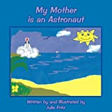 My Mother Is an Astronaut, Julie Fritz, 143437551X
