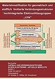 """Materialmodifikation für geometrisch und stofflich limitierte Verbindungsstrukturen hochintegrierter Elektronikbaugruppen - """"LiVe"""" (Aufbau- und ... in der Elektronik - Aktuelle Berichte)"""