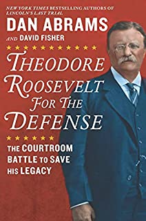 Book Cover: Theodore Roosevelt for the Defense: The Courtroom Battle to Save His Legacy