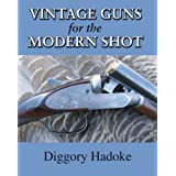 Vintage Guns for the Modern Shot by Diggory Hadoke (2007)