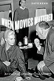 When Movies Mattered, Dave Kehr, 0226429415
